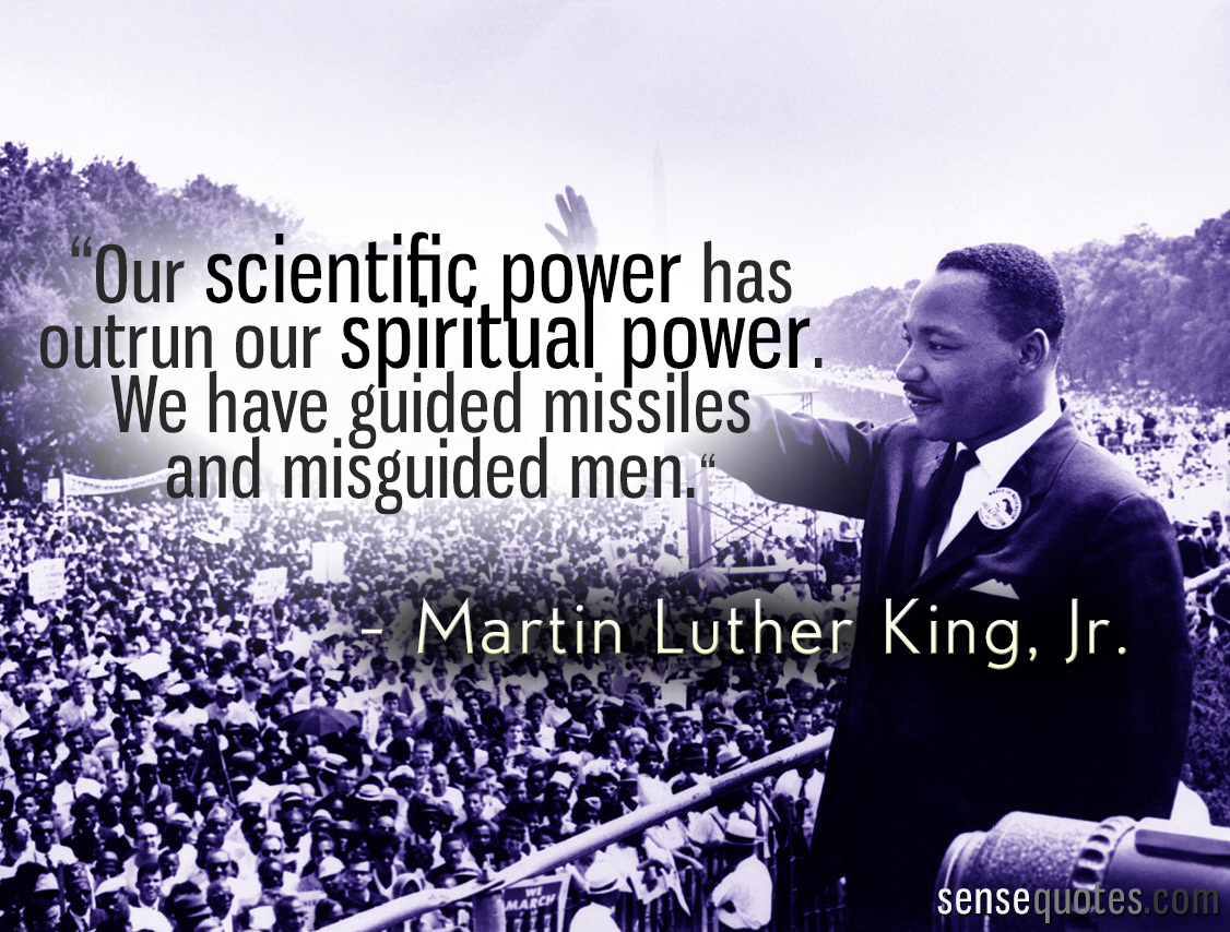 Our scientific power has outrun our spiritual power. We have guided